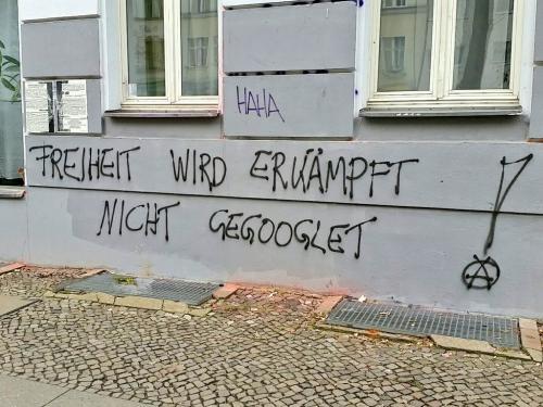 """""""Freiheit wird erkämpft, nichet gegoogelt!"""""""
